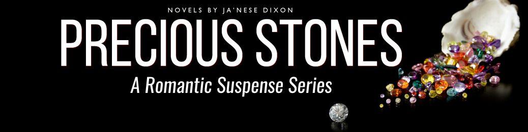Precious Stones Series | Ja'Nese Dixon | Romantic Suspense Novels